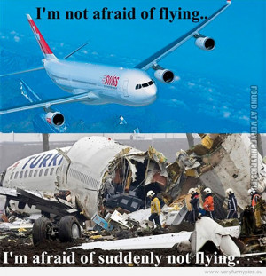 funny-picture-im-not-afraid-of-flying-im-afraid-of-suddenly-not-flying ...