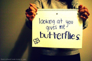 Looking At You Gives Me Butterflies ~ Love Quote