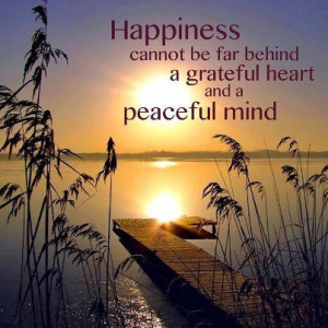 Gratitude ~ Happiness ~ Peace