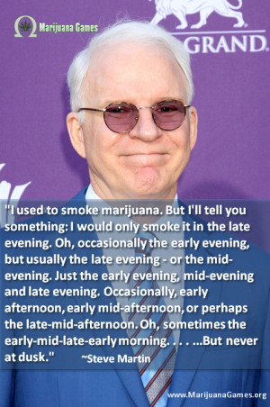 Marijuana Quote by Steve Martin