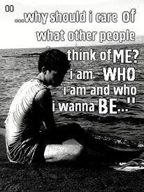... of what other people think of me? I am who I am and who I wanna be