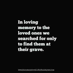 To all affected by adoption that lost a loved one before reunion or ...