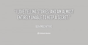love telling stories, and am almost entirely unable to keep a secret ...