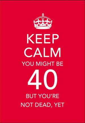 Turning 40, Let the Countdown Begin…