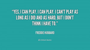 quote-Freddie-Hubbard-yes-i-can-play-i-can-play-233408.png