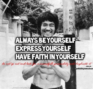 Bruce Lee - Always be yourself...