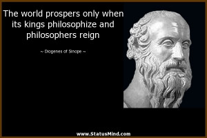 ... and philosophers reign - Diogenes of Sinope Quotes - StatusMind.com