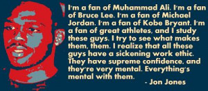 of Muhammad Ali. I'm a fan of Bruce Lee...I'm a fan of great athletes ...