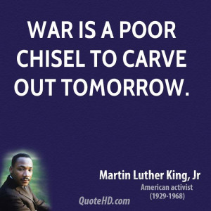 War is a poor chisel to carve out tomorrow.
