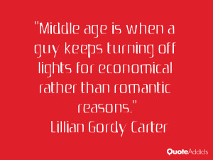 Middle age is when a guy keeps turning off lights for economical ...