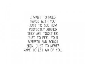 want to hold hands with you just to see how perfectly shaped they ...