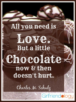All you need is love and chocolate, quote