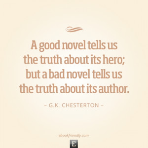 Quote by G.K. Chesterton - A good novel tells us the truth about its ...
