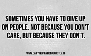 Sometimes, you have to give up on people. Not because you don't care ...