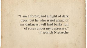 am a forest, and a night of dark trees: but he who is not afraid of ...