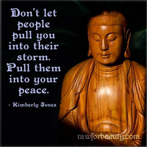 Don't let people pull you into their storm. Pull them into your peace ...