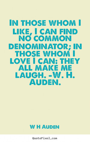 me laugh w h auden w h auden more love quotes inspirational quotes ...