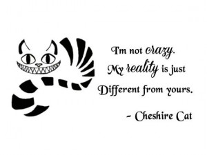 /cheshire-cat-quote-im-not-crazy-wall: Wonderland Quotes, Cats Quote ...