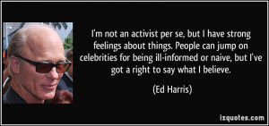 an activist per se, but I have strong feelings about things. People ...