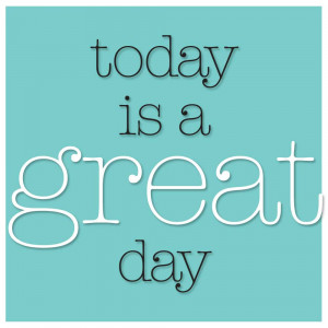 ... today is a GREAT day! Send me a comment if you need to have one of