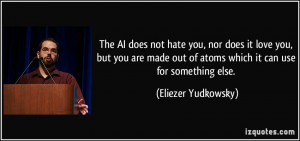 The AI does not hate you, nor does it love you, but you are made out ...