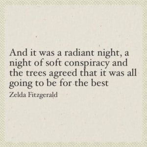 ... agreed that it was all going to be for the best. ~ Zelda Fitzgerald