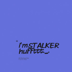 Quotes About: STALKER