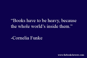 ... to be heavy, because the whole world's inside them.