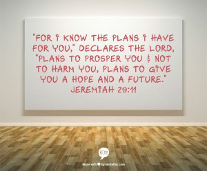 Jeremiah 29:11 one of my very favorite scriptures.