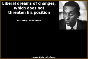 ... not threaten his position - Stokely Carmichael Quotes - StatusMind.com