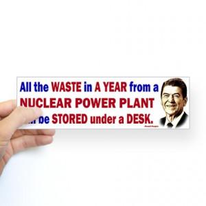 Reagan Quote - Nuclear Power Plant Bumper Sticker