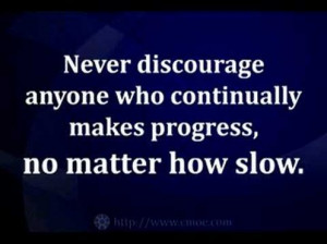 ... Who Continually Makes Progress,No Matter How Slow ~ Leadership Quote