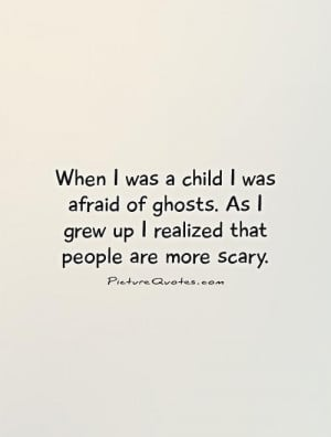 Growing Up Quotes Scary Quotes Ghost Quotes Bad People Quotes