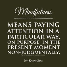 mindfulness quotes mindfulness quotes mindfulness means paying ...