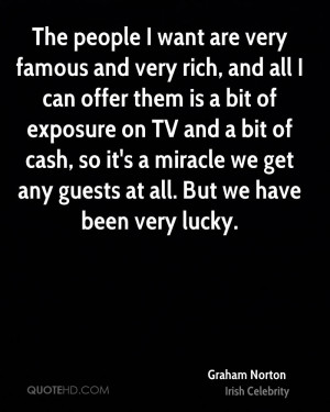 The people I want are very famous and very rich, and all I can offer ...