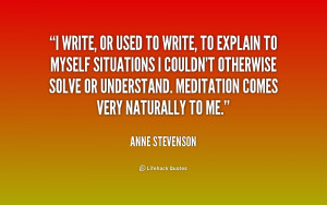 write, or used to write, to explain to myself situations I couldn't ...