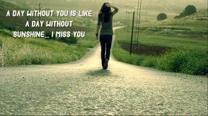 ... You Is Like A Day Without Sunshine, I Miss You ~ Missing You Quote