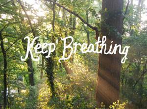 Keep Breathing.