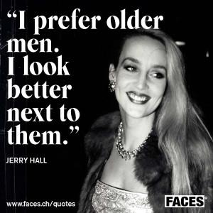 Jerry Hall – I prefer older men