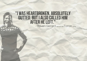 "... Gutted,But I Also Called Him After He Left"" ~ Football Quote"