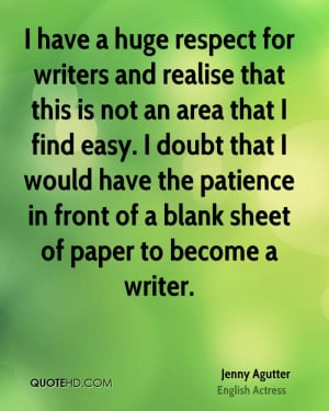 have a huge respect for writers and realise that this is not an area ...