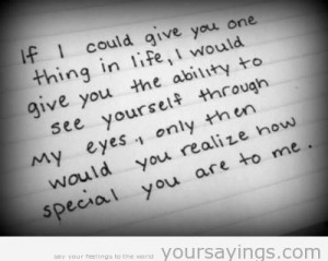 ... , Only Then Would You Reaize How Special You Are to Me ~ Life Quote