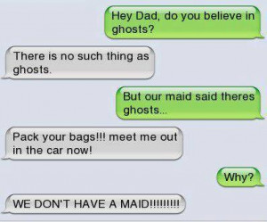 Funny text – Dad do you believe in ghosts