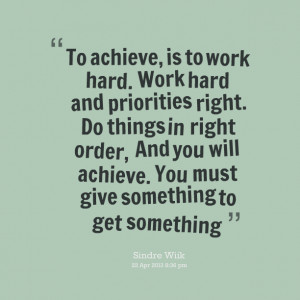 Quotes Picture: to achieve, is to work hard work hard and priorities ...