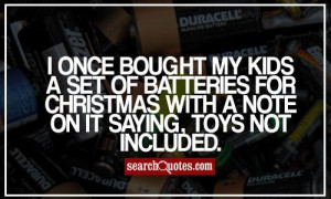 once bought my kids a set of batteries for Christmas with a note on ...