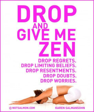 Give me zen! Drop regrets, limiting beliefs, resentments, doubts ...