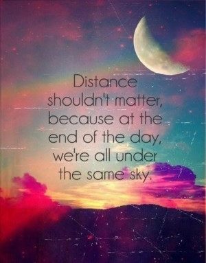 DISTANCE shouldn't matter because at the end of the day, we're all ...