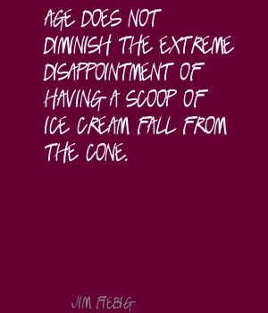 Age does not diminish the extreme disappointment of having a scoop of ...