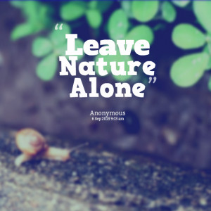 Quotes Picture: leave nature alone
