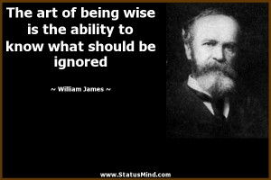 ... to know what should be ignored - William James Quotes - StatusMind.com